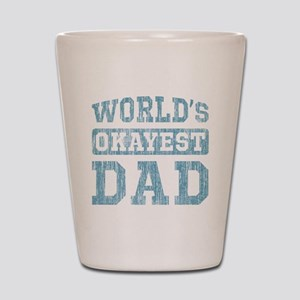 World's Okayest Dad [v. blue] Shot Glass